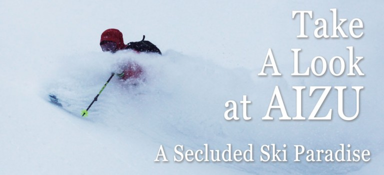 TAKE A LOOK at AIZU  – a Secluded Ski Paradise –